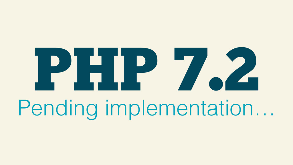 Pending implementation… PHP 7.2