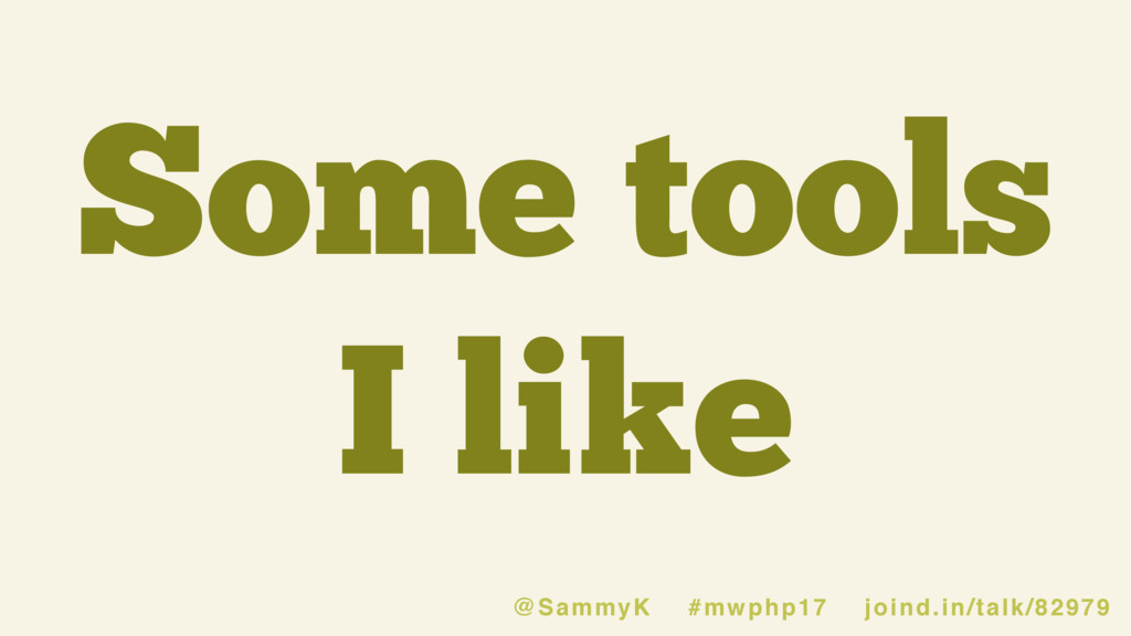 Some tools I like @SammyK #mwphp17 joind.in/tal...