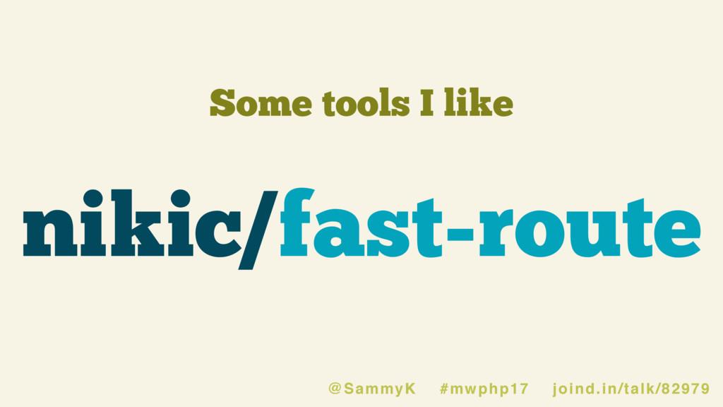Some tools I like nikic/fast-route @SammyK #mwp...