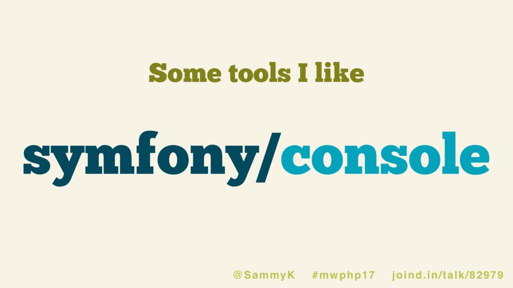 Some tools I like symfony/console @SammyK #mwph...