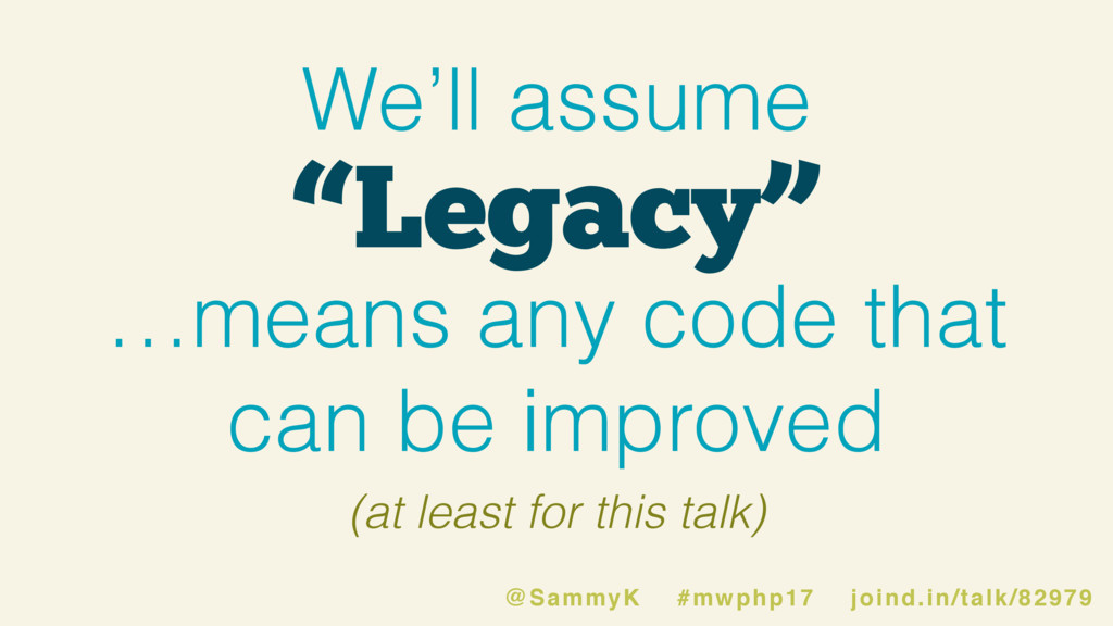 """""""Legacy"""" We'll assume …means any code that can ..."""