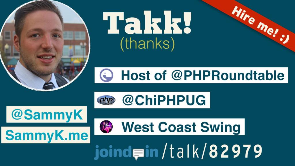 Takk! (thanks) @SammyK SammyK.me Host of @PHPRo...