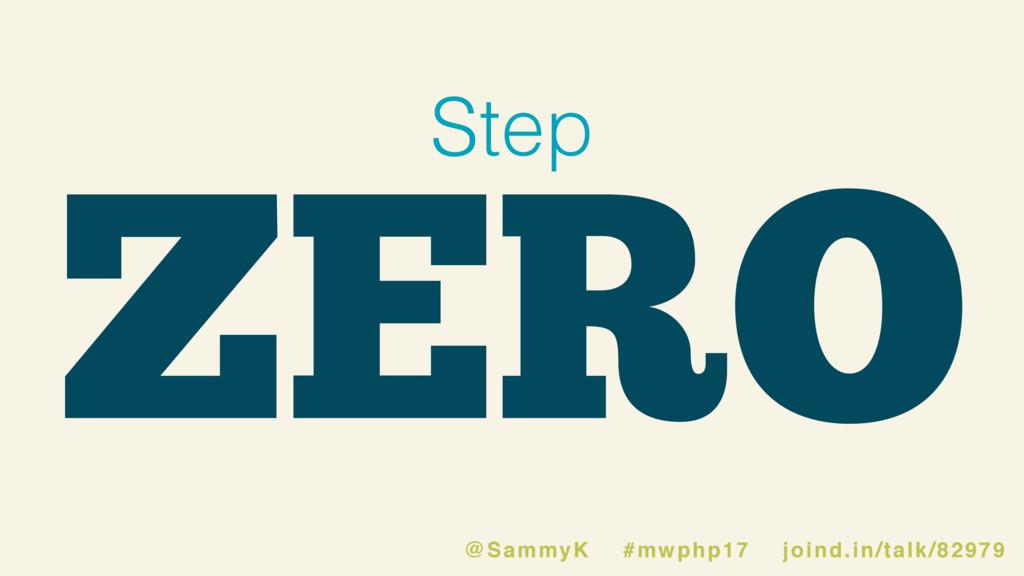 ZERO Step @SammyK #mwphp17 joind.in/talk/82979