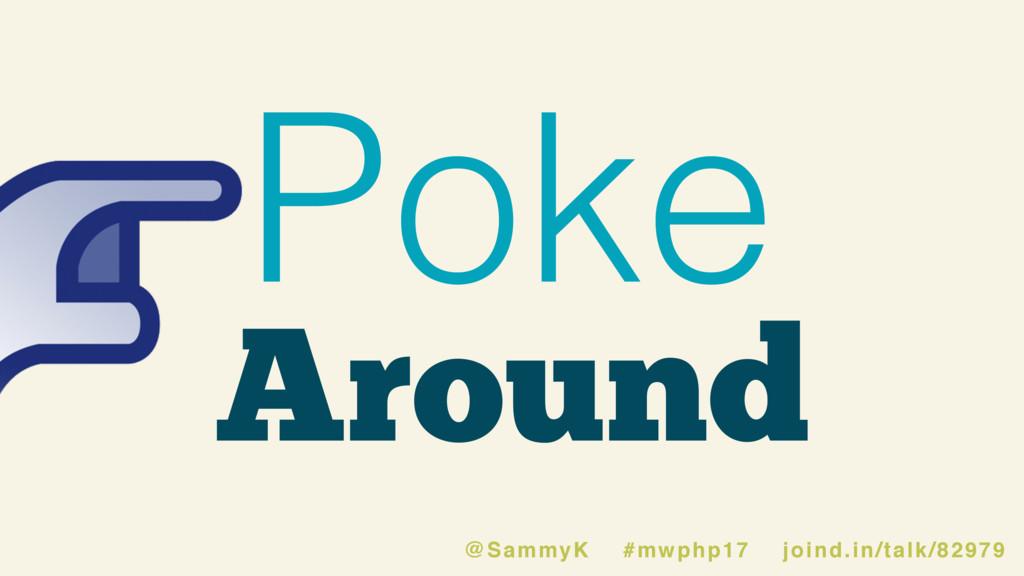 Around Poke @SammyK #mwphp17 joind.in/talk/82979