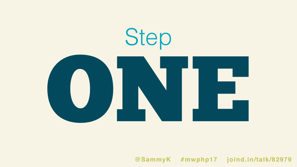 ONE Step @SammyK #mwphp17 joind.in/talk/82979