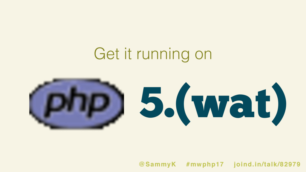 5.(wat) @SammyK #mwphp17 joind.in/talk/82979 Ge...