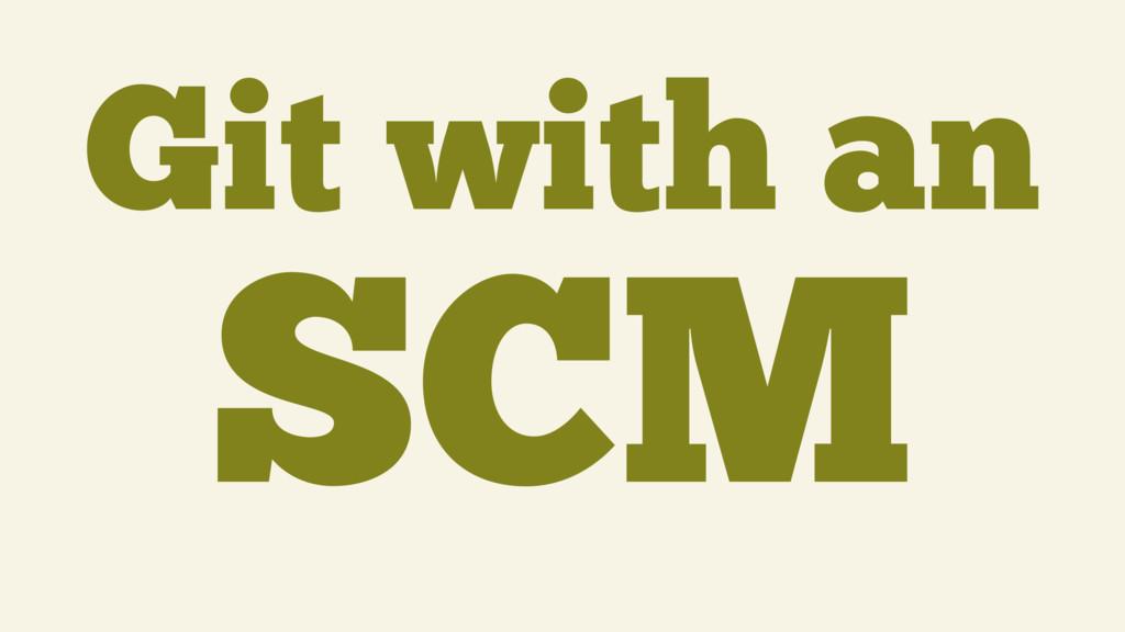 Git with an SCM