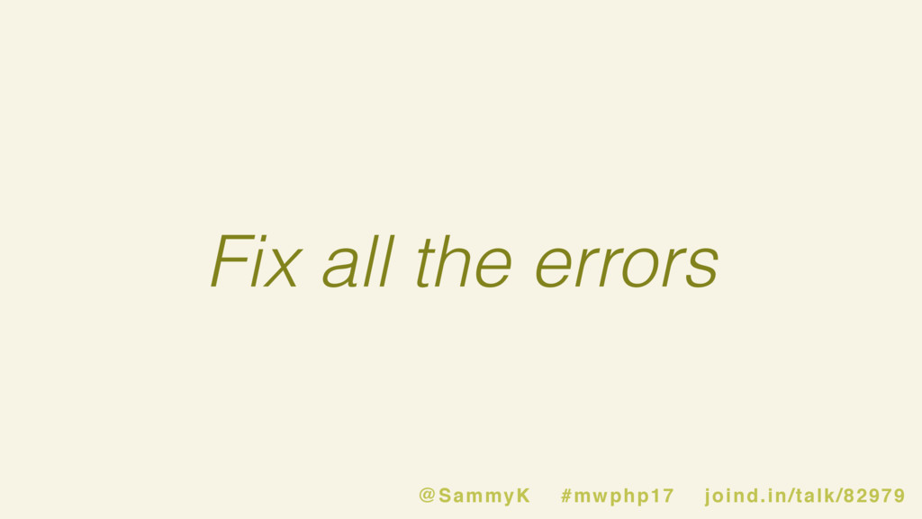 Fix all the errors @SammyK #mwphp17 joind.in/ta...