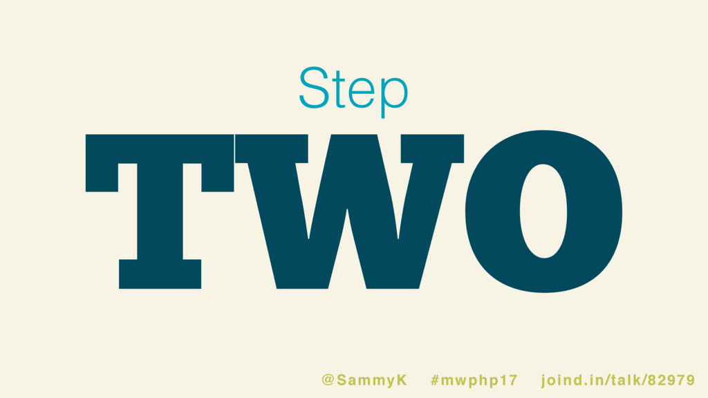 TWO Step @SammyK #mwphp17 joind.in/talk/82979
