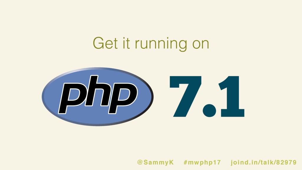 7.1 @SammyK #mwphp17 joind.in/talk/82979 Get it...