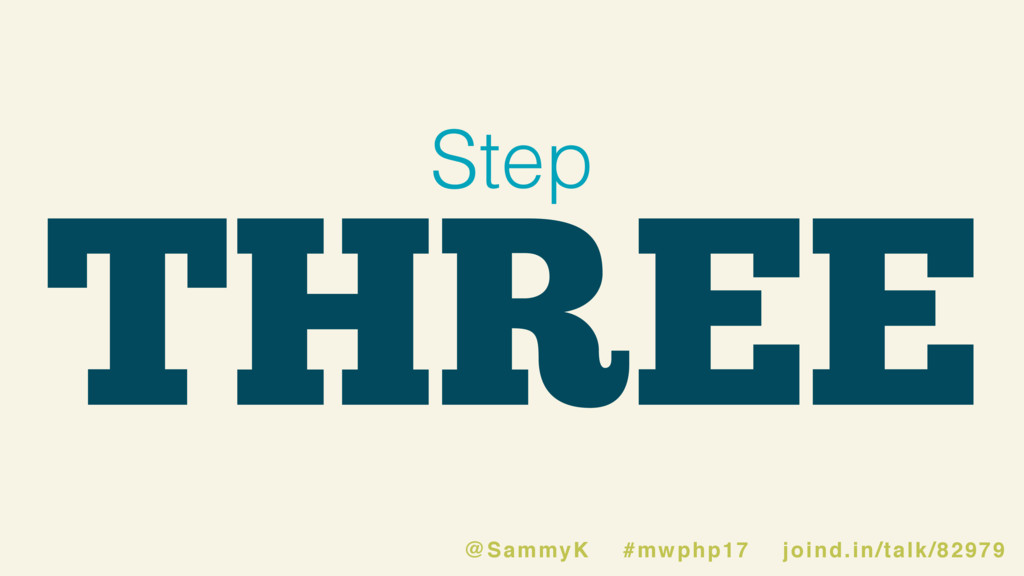 THREE Step @SammyK #mwphp17 joind.in/talk/82979