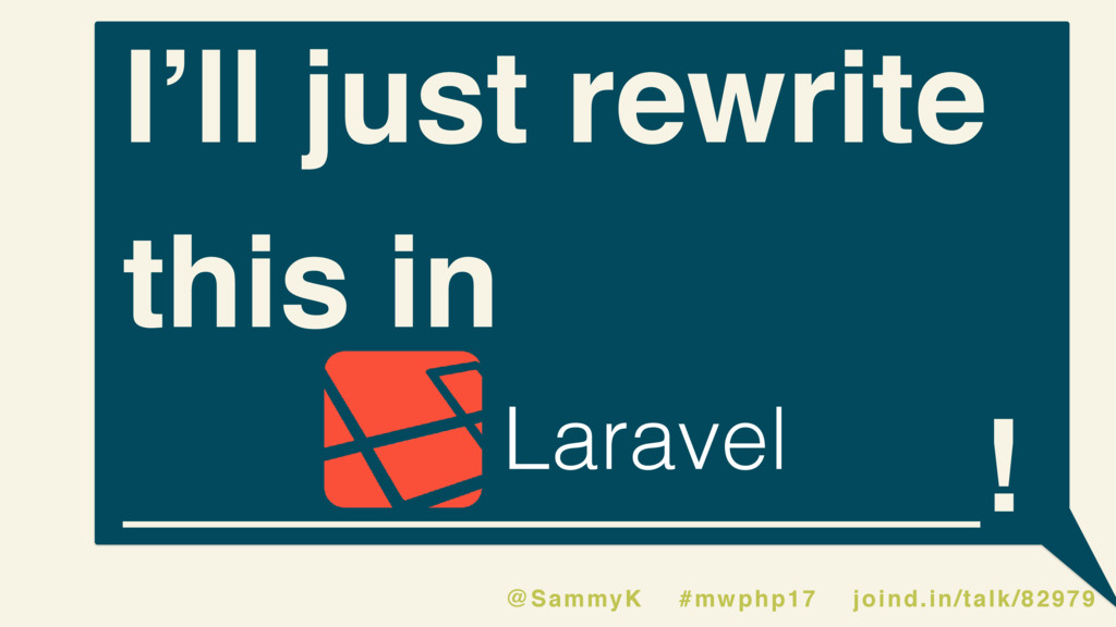 I'll just rewrite this in ____________! Laravel...