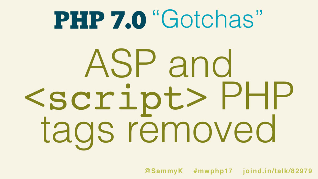 """PHP 7.0 """"Gotchas"""" ASP and <script> PHP tags rem..."""