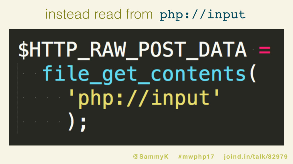 php://input instead read from @SammyK #mwphp17 ...