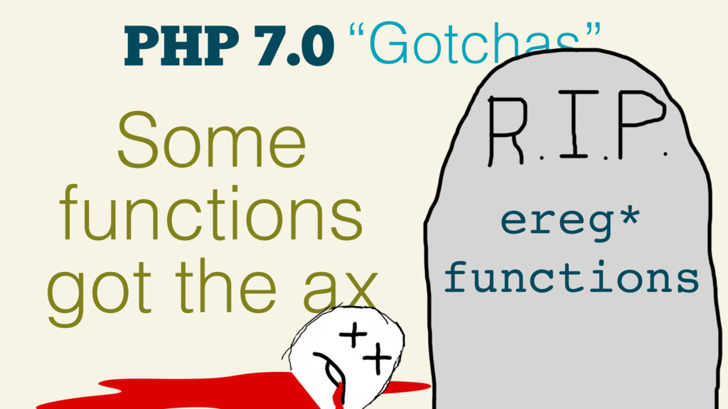 """PHP 7.0 """"Gotchas"""" Some functions got the ax ere..."""