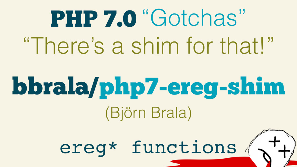 """PHP 7.0 """"Gotchas"""" """"There's a shim for that!"""" er..."""