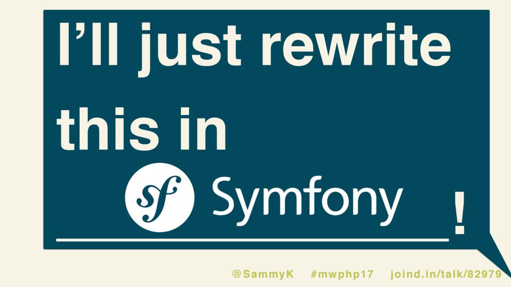 I'll just rewrite this in ____________! @SammyK...