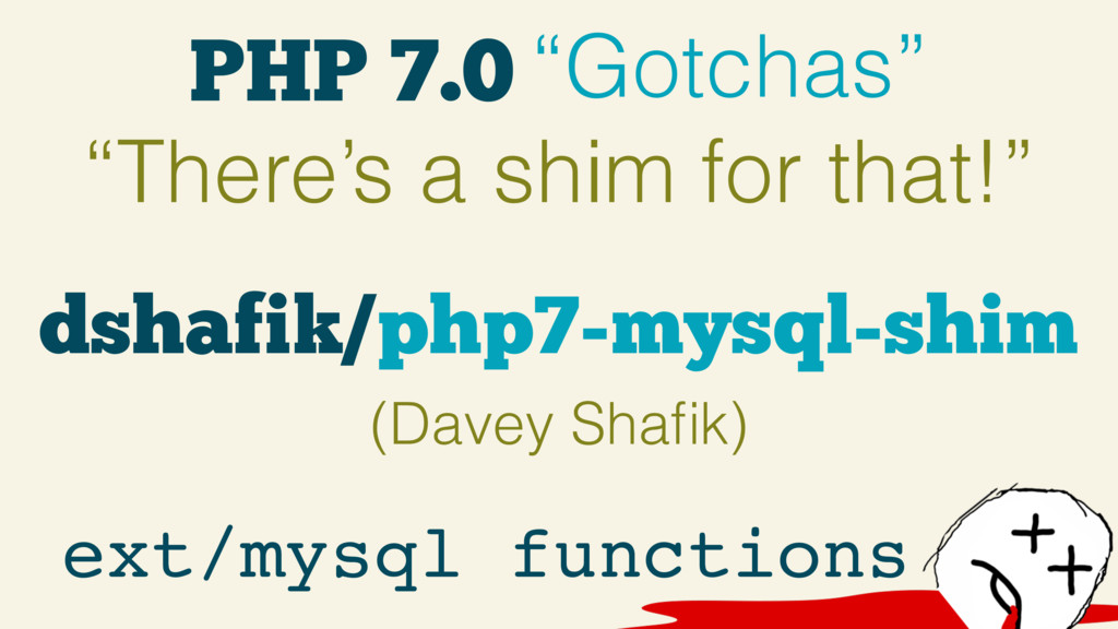 """PHP 7.0 """"Gotchas"""" """"There's a shim for that!"""" ex..."""