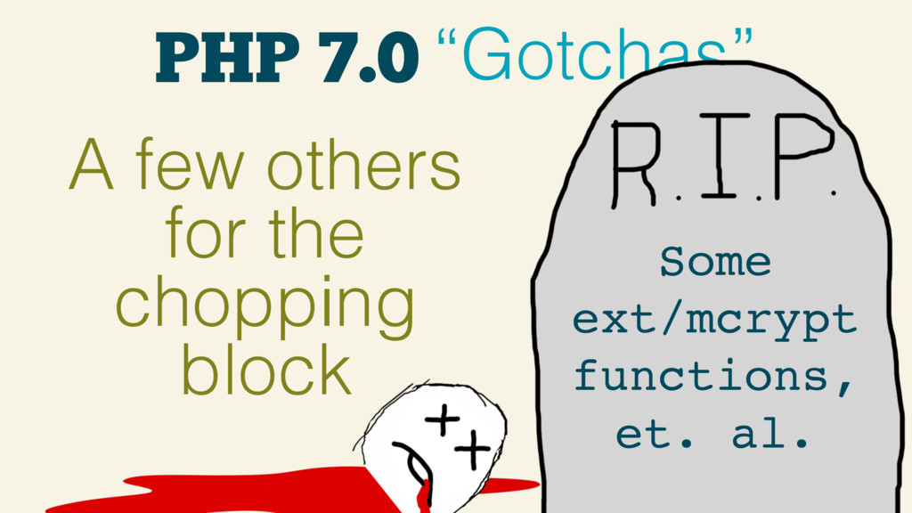 """PHP 7.0 """"Gotchas"""" A few others for the chopping..."""