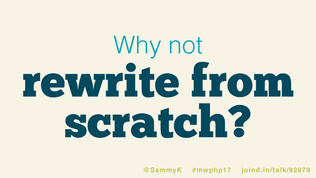 rewrite from scratch? Why not @SammyK #mwphp17 ...