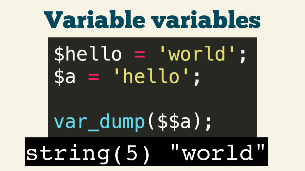 "Variable variables string(5) ""world"""