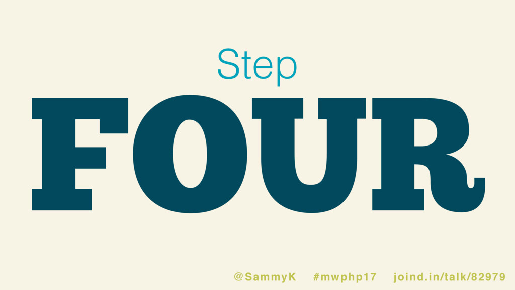 FOUR Step @SammyK #mwphp17 joind.in/talk/82979