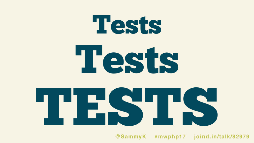 Tests TESTS Tests @SammyK #mwphp17 joind.in/tal...