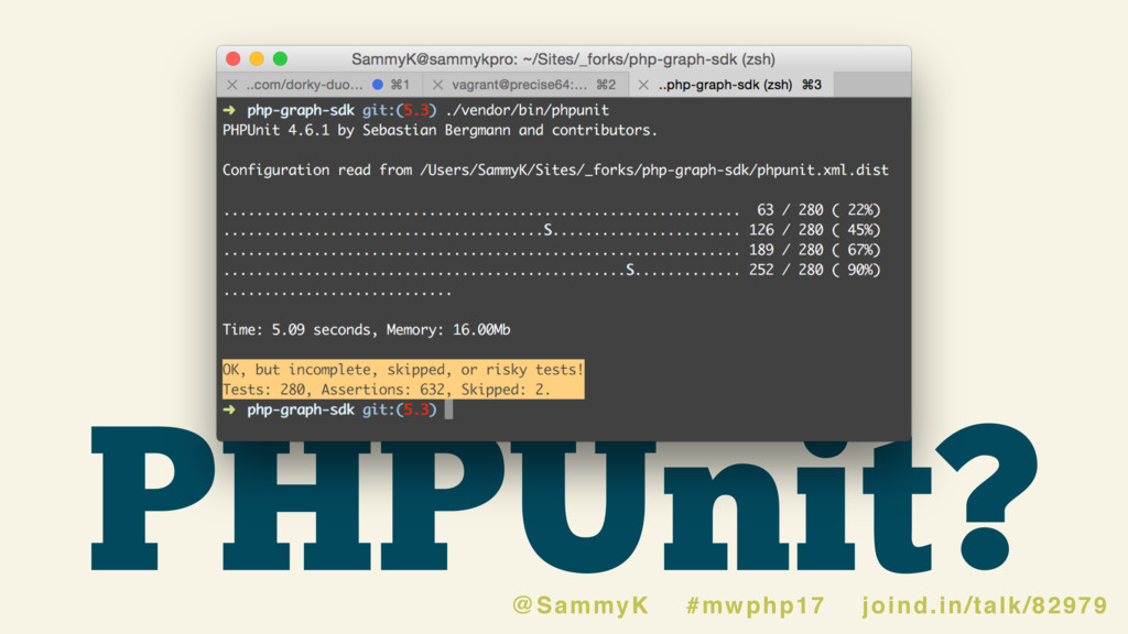 PHPUnit? @SammyK #mwphp17 joind.in/talk/82979