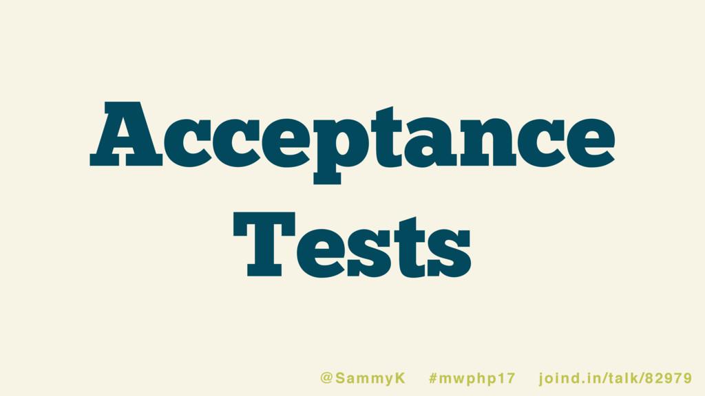 Acceptance Tests @SammyK #mwphp17 joind.in/talk...