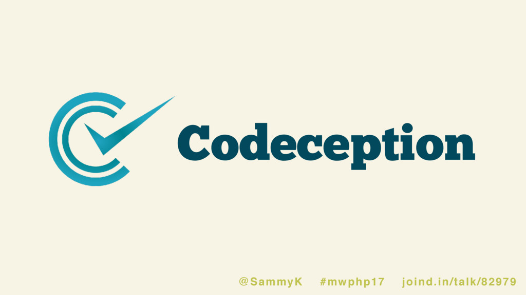 Codeception @SammyK #mwphp17 joind.in/talk/82979