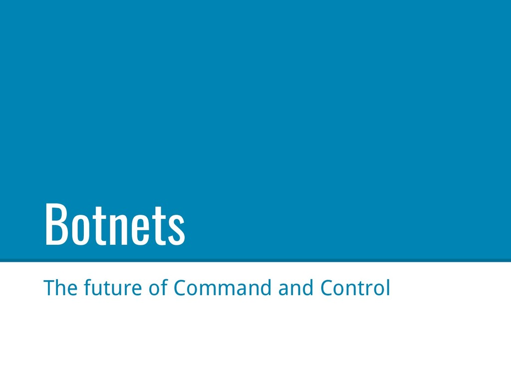 Botnets The future of Command and Control