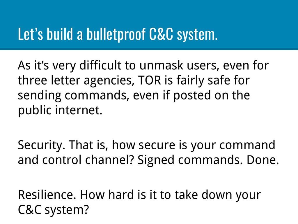 Let's build a bulletproof C&C system. As it's v...