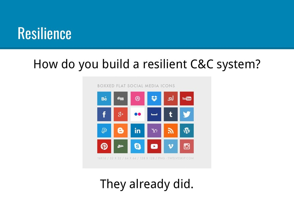 Resilience How do you build a resilient C&C sys...