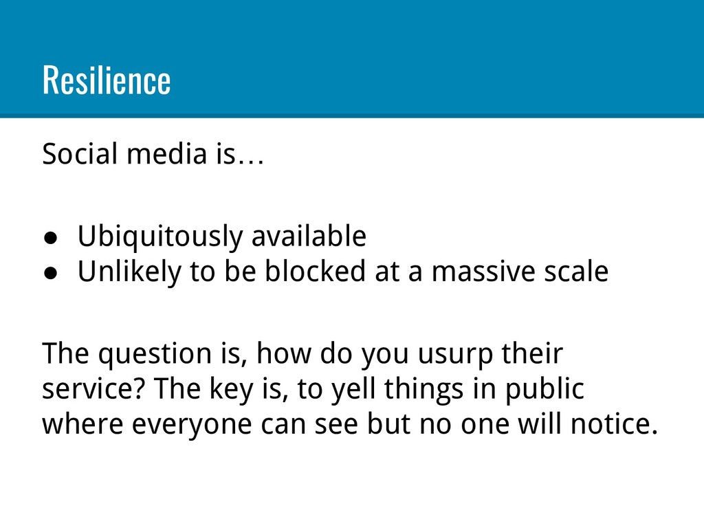 Resilience Social media is… ● Ubiquitously avai...