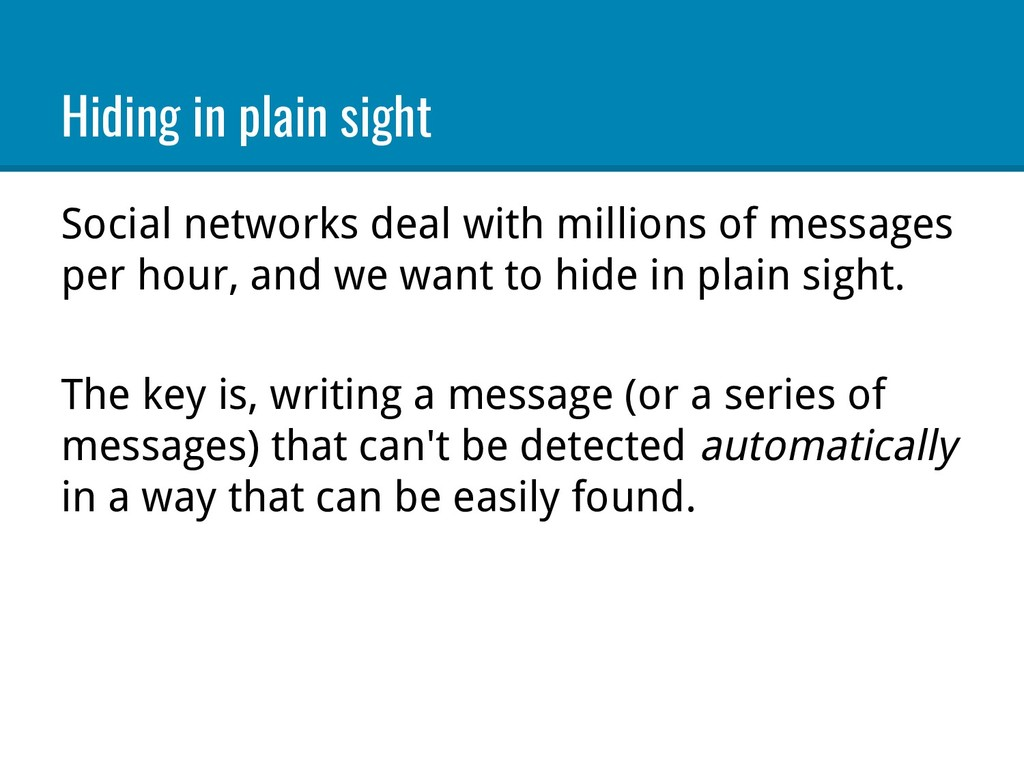 Hiding in plain sight Social networks deal with...