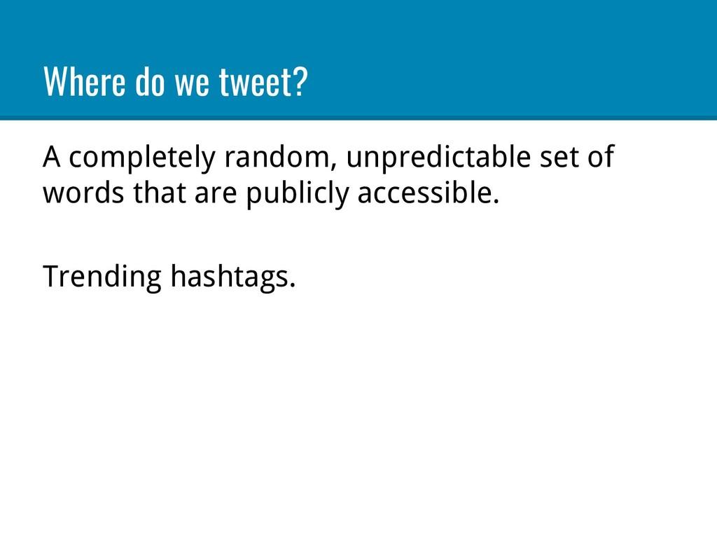 Where do we tweet? A completely random, unpredi...