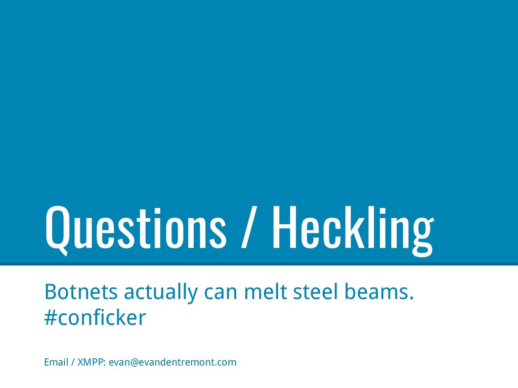 Questions / Heckling Botnets actually can melt ...
