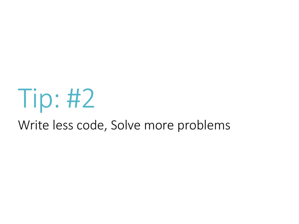 Tip: #2 Write less code, Solve more problems