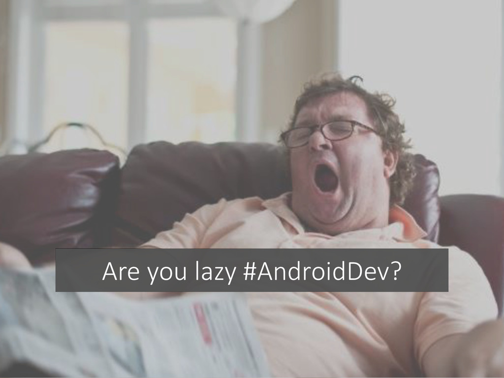 Are you lazy #AndroidDev?
