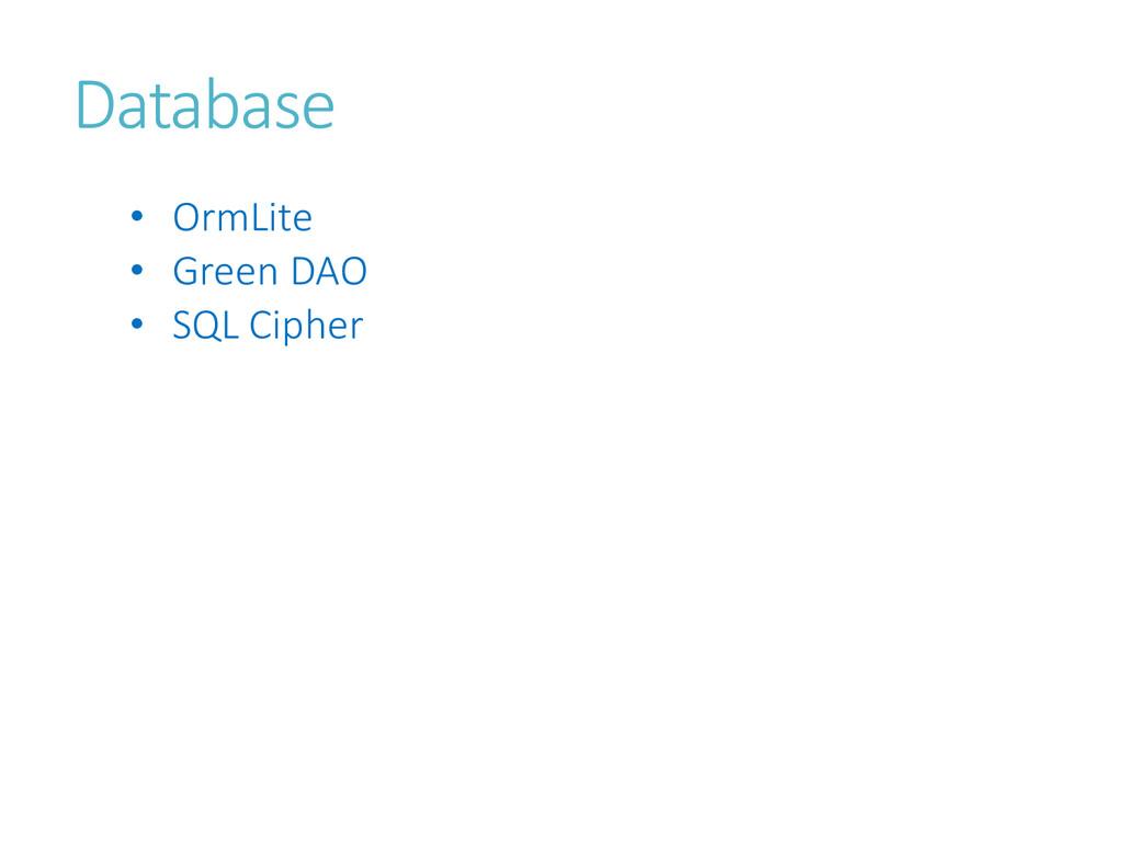 Database • OrmLite • Green DAO • SQL Cipher