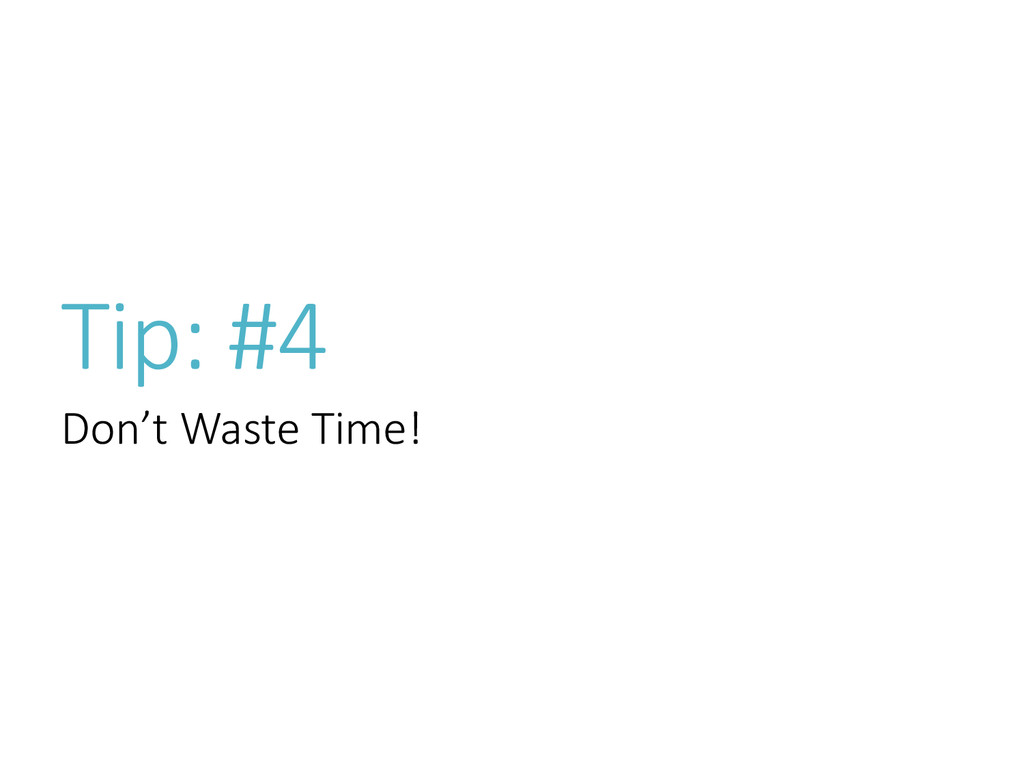 Tip: #4 Don't Waste Time!