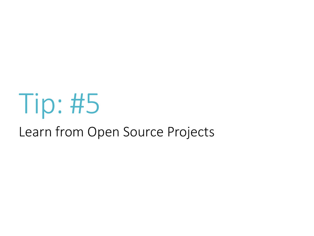 Tip: #5 Learn from Open Source Projects