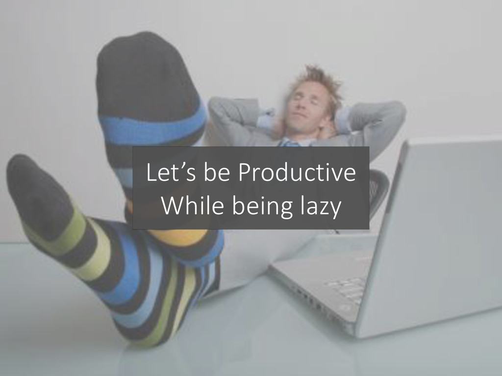 Let's be Productive While being lazy