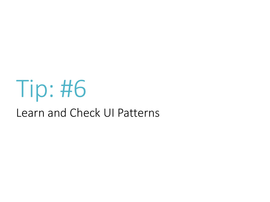 Tip: #6 Learn and Check UI Patterns