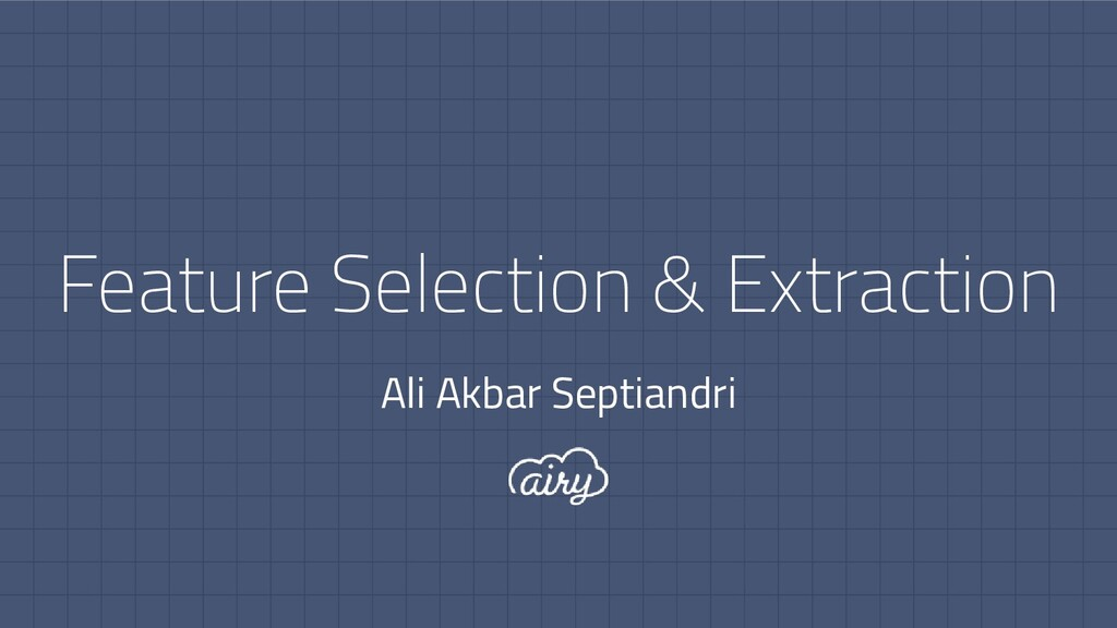Feature Selection & Extraction Ali Akbar Septia...