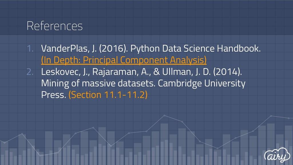 References 1. VanderPlas, J. (2016). Python Dat...