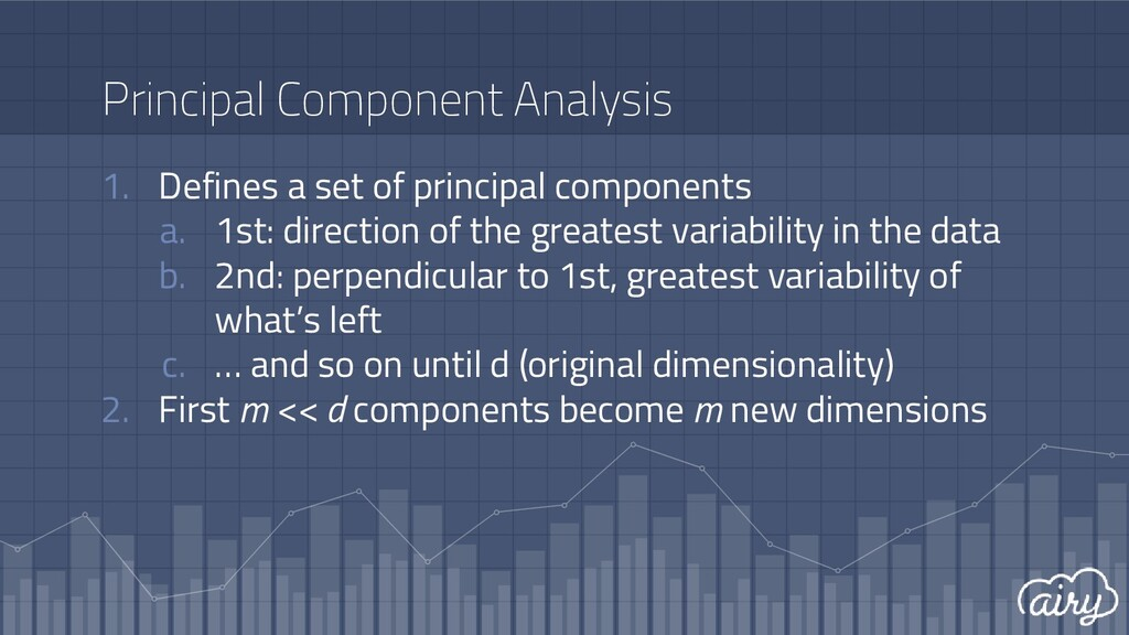 Principal Component Analysis 1. Defines a set o...