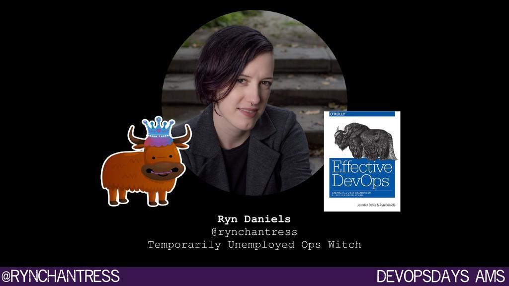 devopsdays ams @rynchantress Ryn Daniels @rync...