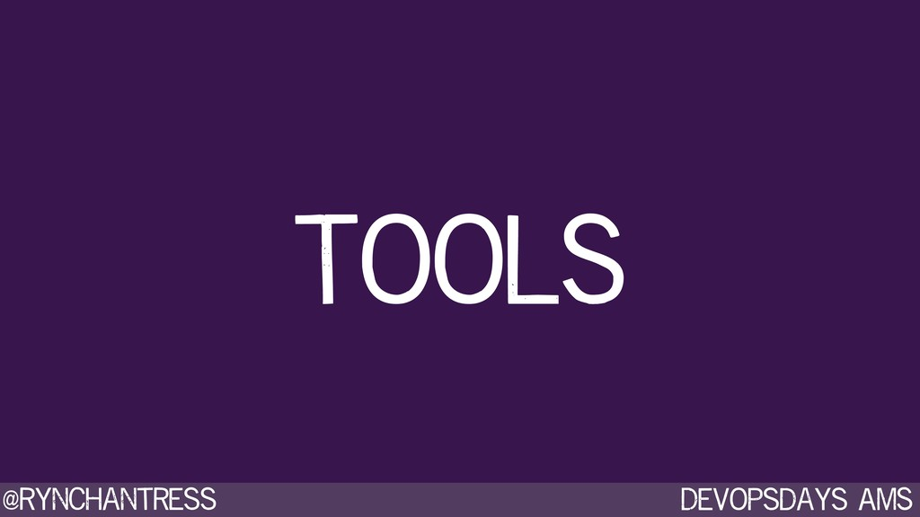Devopsdays AMS @rynchantress Tools