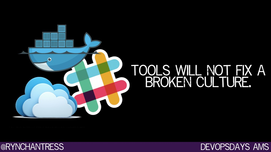 devopsdays ams @rynchantress Tools will not fix...
